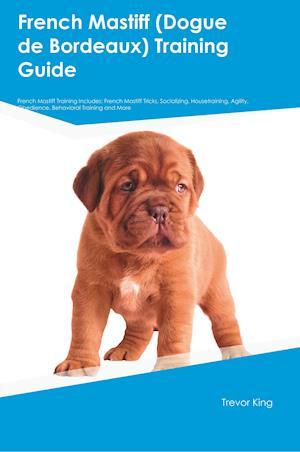 Bog, paperback French Mastiff (Dogue de Bordeaux) Training Guide French Mastiff Training Includes af Trevor King