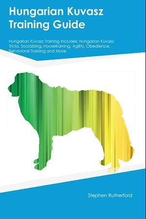 Bog, paperback Hungarian Kuvasz Training Guide Hungarian Kuvasz Training Includes af Joe Powell