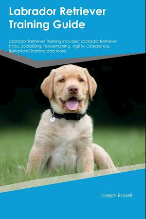 Bog, paperback Labrador Retriever Training Guide Labrador Retriever Training Includes af Joseph Russell
