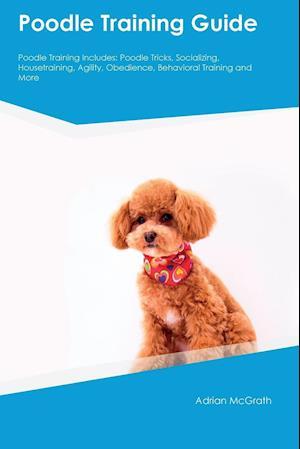 Bog, paperback Poodle Training Guide Poodle Training Includes af Jack Murray