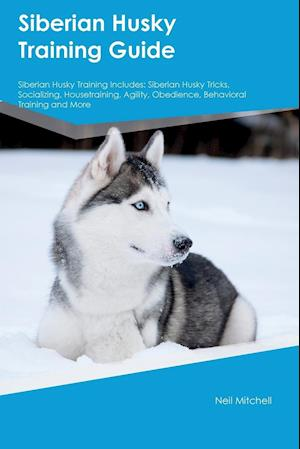 Bog, paperback Siberian Husky Training Guide Siberian Husky Training Includes af Ian Watson
