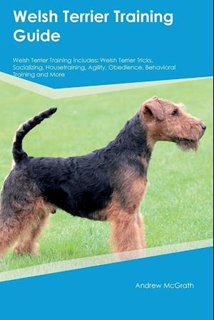 Bog, paperback Welsh Terrier Training Guide Welsh Terrier Training Includes af Andrew McGrath