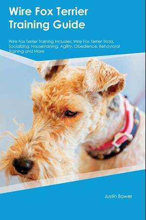 Bog, paperback Wire Fox Terrier Training Guide Wire Fox Terrier Training Includes af Justin Bower
