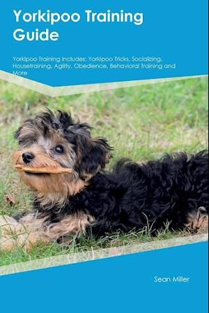 Bog, paperback Yorkipoo Training Guide Yorkipoo Training Includes af Sean Miller