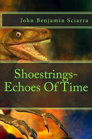 Shoestrings-Echoes of Time af John Benjamin Sciarra