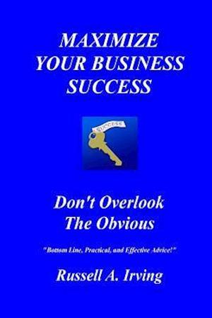 Bog, paperback Maximize Your Business Success af Russell A. Irving