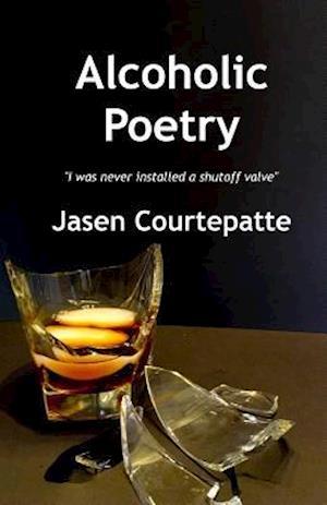Bog, paperback Alcoholic Poetry af Jasen P. Courtepatte