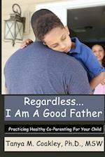 Regardless... I Am a Good Father