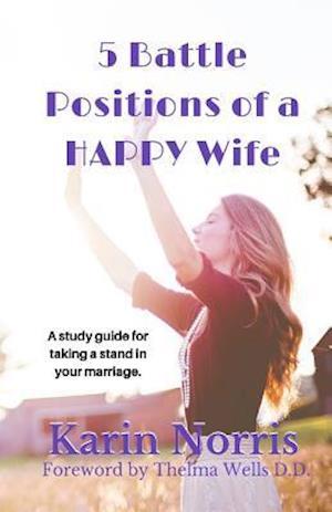 Bog, paperback 5 Battle Positions of a Happy Wife af Karin L. Norris