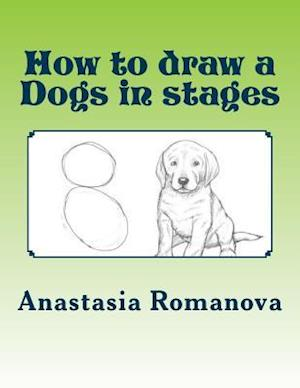 How to Draw a Dogs in Stages af Anastasia Romanova