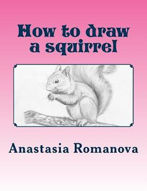 How to Draw a Squirrel af Anastasia Romanova