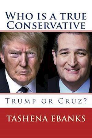 Who Is a True Conservative - Trump or Cruz? af Tashena Ebanks