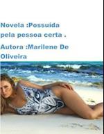 Novela Possuida Pela Pessoa Certa af M. Marilene De Oliveira O.