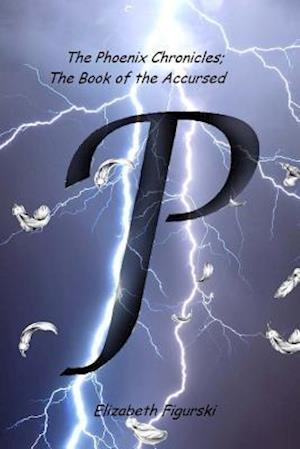 The Phoenix Chronicles; The Book of the Accursed af Elizabeth Figurski