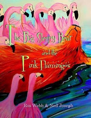 The Big Sleepy Bear & the Pink Flamingos af Ros Webb