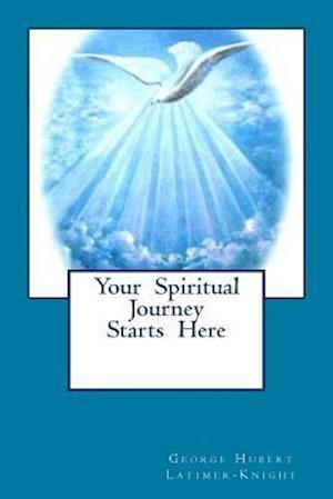 Bog, paperback Your Spiritual Journey Starts Here af George Hubert Latimer-Knight