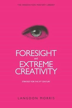 Bog, paperback Foresight and Extreme Creativity af Langdon Morris