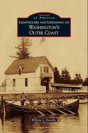 Lighthouses and Lifesaving on Washington's Outer Coast af William S. Hanable