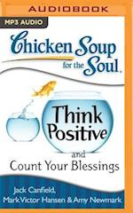 Chicken Soup for the Soul Think Positive and Count Your Blessings (CHICKEN SOUP FOR THE SOUL)