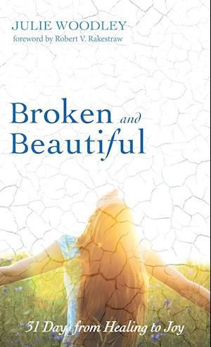 Broken and Beautiful af Julie Woodley