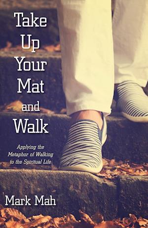 Bog, paperback Take Up Your Mat and Walk af Mark Mah