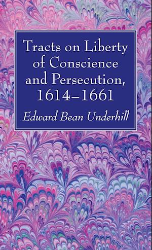 Bog, hardback Tracts on Liberty of Conscience and Persecution, 1614-1661 af Edward Bean Underhill