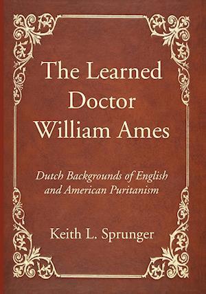 Bog, paperback The Learned Doctor William Ames af Keith L Sprunger