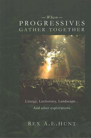 When Progressives Gather Together af Rex A. E. Hunt