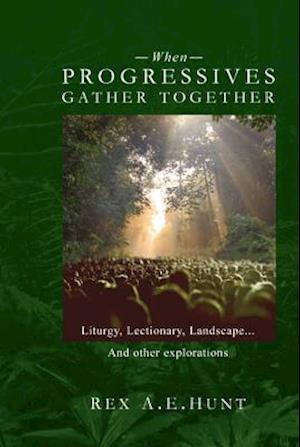 Bog, hardback When Progressives Gather Together af Rex A. E. Hunt
