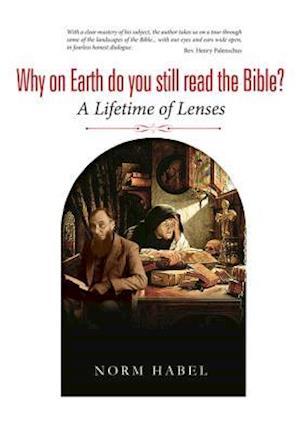 Bog, hardback Why on Earth Do You Still Read the Bible? af Norman C. Habel