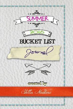 Summer 2016 Bucket List Journal af Stella Nadene