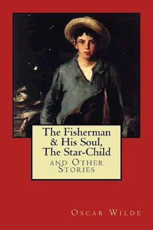 Bog, paperback The Fisherman & His Soul, the Star-Child, and Other Stories af Oscar Wilde