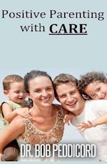 Positive Parenting with Care af Dr Bob Peddicord