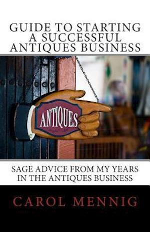 Guide to Starting a Successful Antiques Business af Carol Mennig