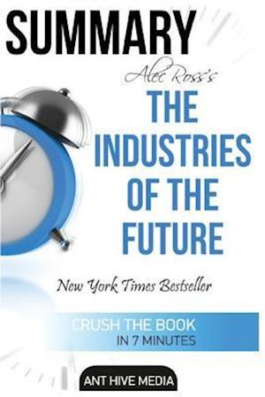 Alec Ross' the Industries of the Future Summary af Ant Hive Media
