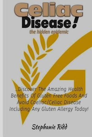 Celiac Disease the Hidden Epidemic! af Stephanie Ridd