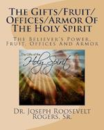 The Gifts/Fruit/Offices/Armor of the Holy Spirit