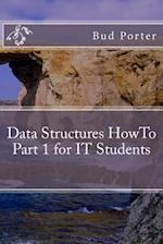 Data Structures Howto Part 1 for It Students af Bud Porter
