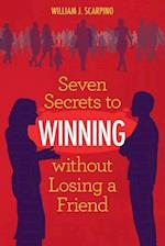 Seven Secrets to Winning Without Losing a Friend