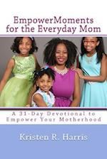 Empowermoments for the Everyday Mom