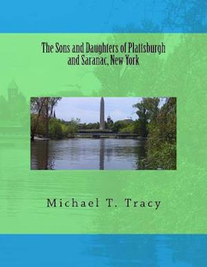 The Sons and Daughters of Plattsburgh and Saranac, New York af Michael T. Tracy