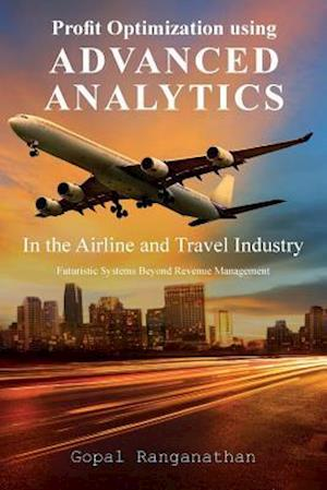 Bog, paperback Profit Optimization Using Advanced Analytics in the Airline and Travel Industry af Gopal Ranganathan