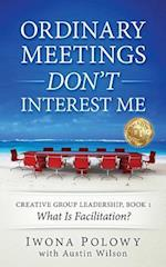 Ordinary Meetings Don't Interest Me!