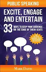 Public Speaking Excite Engage and Entertain