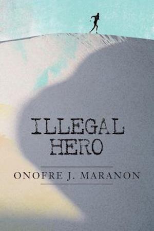 Bog, paperback Illegal Hero af Onofre J. Maranon