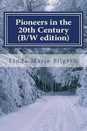 Pioneers in the 20th Century (B/W Edition) af Linda Marie Pilgrim