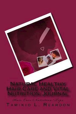 Natural Healthy Hair Care and Vital Nutrition af Tamikio L. Reardon