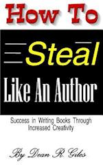 How to Steal Like an Author af Dean R. Giles