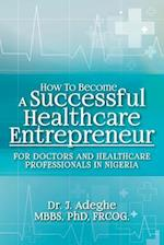 How to Become a Successful Healthcare Entrepreneur