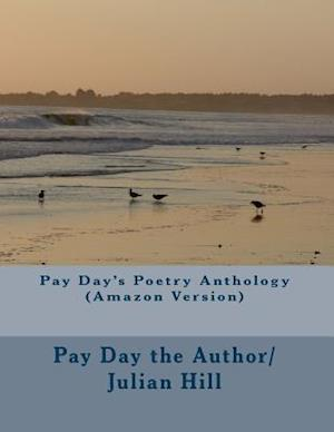 Pay Day's Poetry Anthology (Amazon Version) af Pay Day The Author/Julian Hill